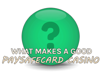 What makes a good Paysafecard Casino