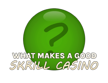 What makes a good Skrill casino?