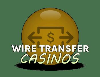 Wire Transfer Casinos
